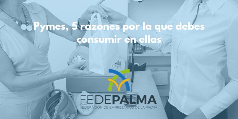 PYMES-Consume local- Comercio local- Economía local-FEDEPALMA-La Palma-Emprendedores-Empresarios